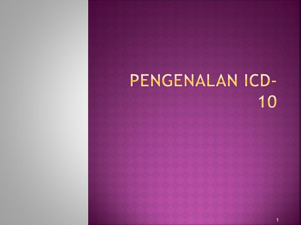  Sejak tahun 1996-1997-1998 ICD-10 th rev.diharuskan digunakan di Indonesia oleh Depkes R.I.