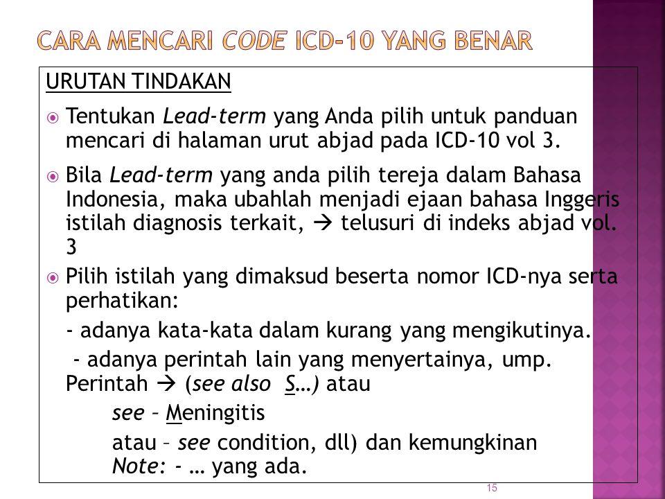 URUTAN TINDAKAN  Tentukan Lead-term yang Anda pilih untuk panduan mencari di halaman urut abjad pada ICD-10 vol 3.  Bila Lead-term yang anda pilih t