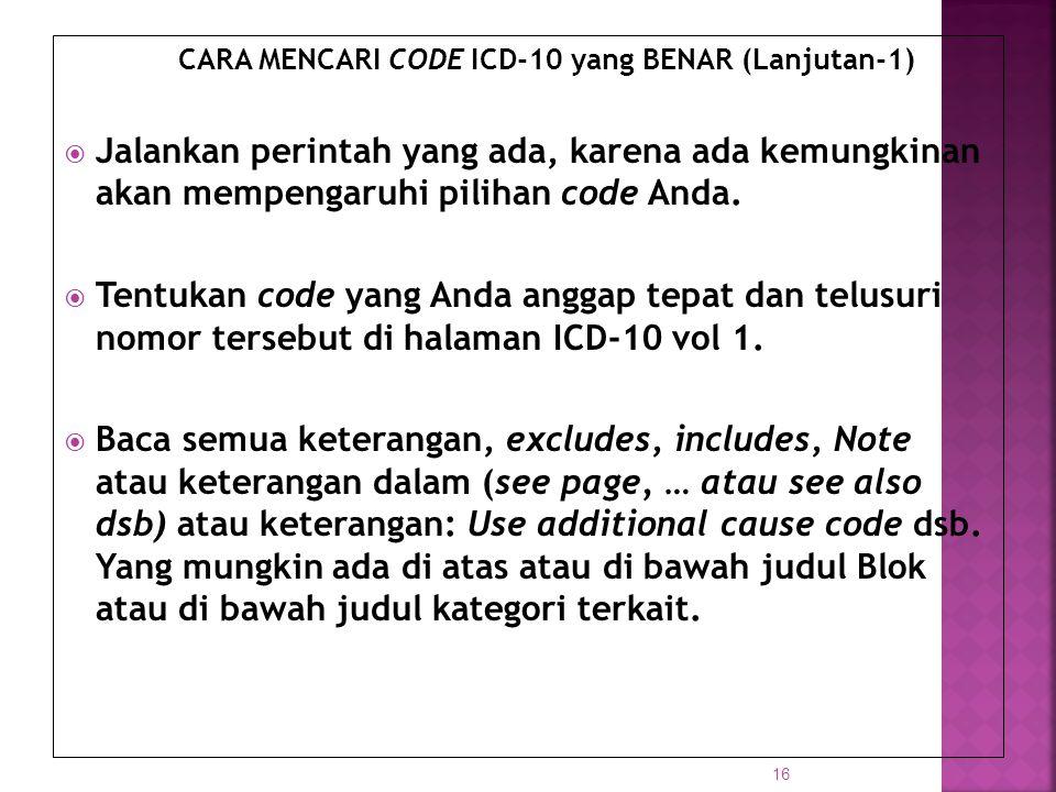 CARA MENCARI CODE ICD-10 yang BENAR (Lanjutan-1)  Jalankan perintah yang ada, karena ada kemungkinan akan mempengaruhi pilihan code Anda.  Tentukan
