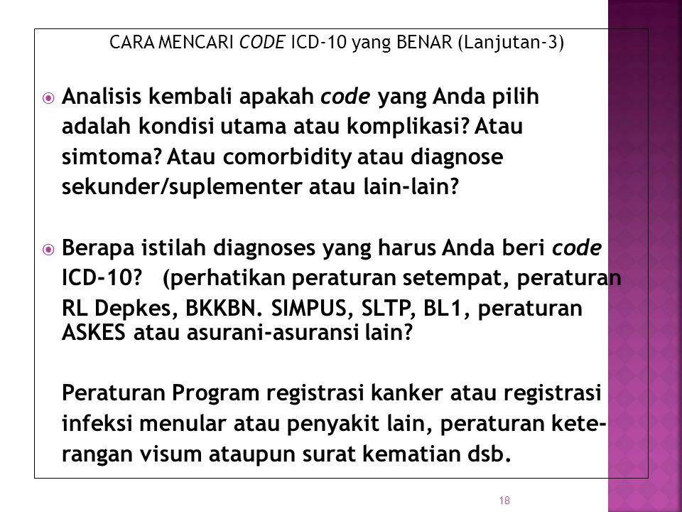 CARA MENCARI CODE ICD-10 yang BENAR (Lanjutan-3)  Analisis kembali apakah code yang Anda pilih adalah kondisi utama atau komplikasi? Atau simtoma? At