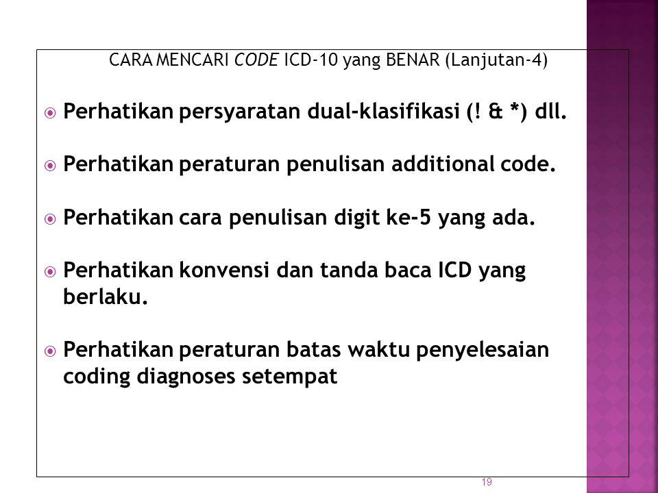 CARA MENCARI CODE ICD-10 yang BENAR (Lanjutan-4)  Perhatikan persyaratan dual-klasifikasi (! & *) dll.  Perhatikan peraturan penulisan additional co