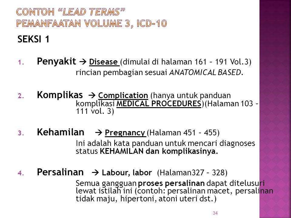 SEKSI 1 1. Penyakit  Disease (dimulai di halaman 161 – 191 Vol.3) rincian pembagian sesuai ANATOMICAL BASED. 2. Komplikas  Complication (hanya untuk