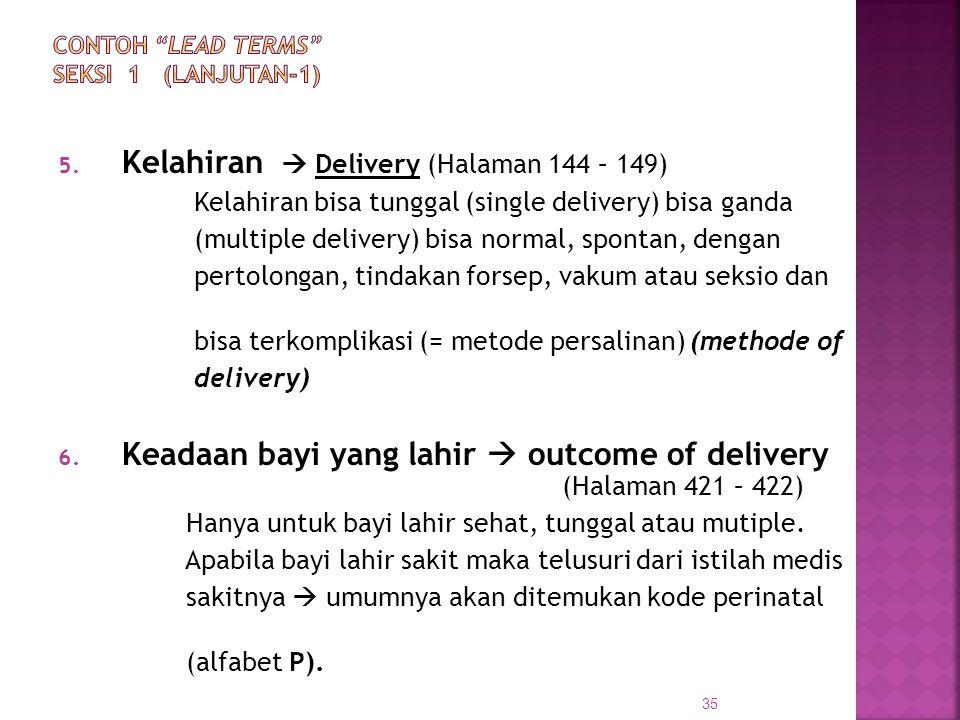 5. Kelahiran  Delivery (Halaman 144 – 149) Kelahiran bisa tunggal (single delivery) bisa ganda (multiple delivery) bisa normal, spontan, dengan perto