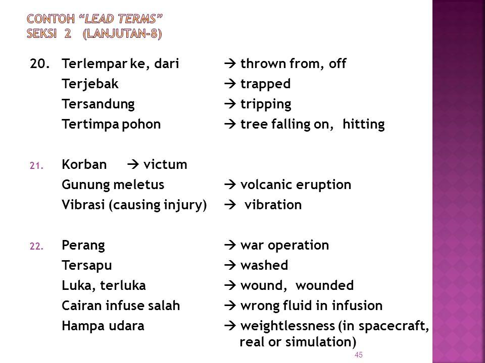 20.Terlempar ke, dari  thrown from, off Terjebak  trapped Tersandung  tripping Tertimpa pohon  tree falling on, hitting 21. Korban  victum Gunung