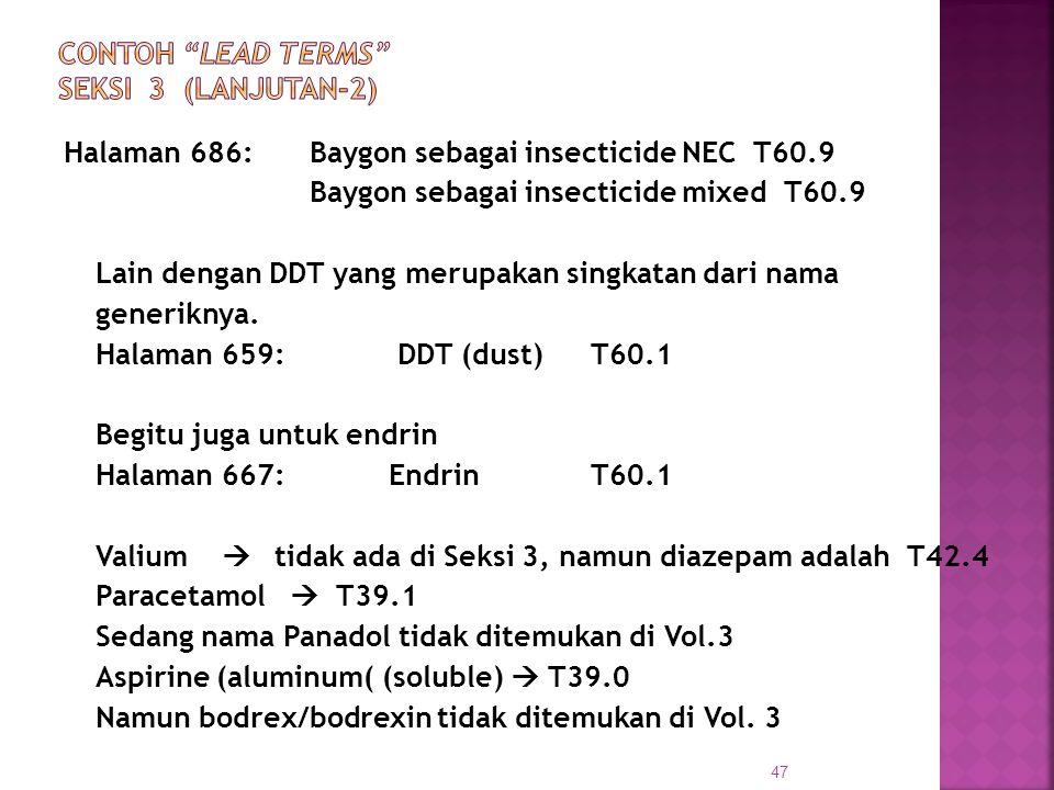 Halaman 686: Baygon sebagai insecticide NEC T60.9 Baygon sebagai insecticide mixed T60.9 Lain dengan DDT yang merupakan singkatan dari nama generiknya