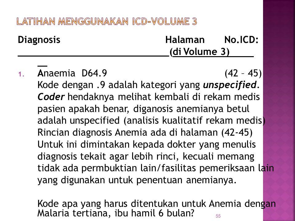 DiagnosisHalaman No.ICD: __________________________(di Volume 3) 1. Anaemia D64.9(42 – 45) Kode dengan.9 adalah kategori yang unspecified. Coder henda