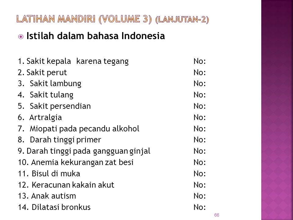  Istilah dalam bahasa Indonesia 1.Sakit kepalakarena tegangNo: 2.Sakit perutNo: 3. Sakit lambungNo: 4. Sakit tulangNo: 5. Sakit persendianNo: 6. Artr