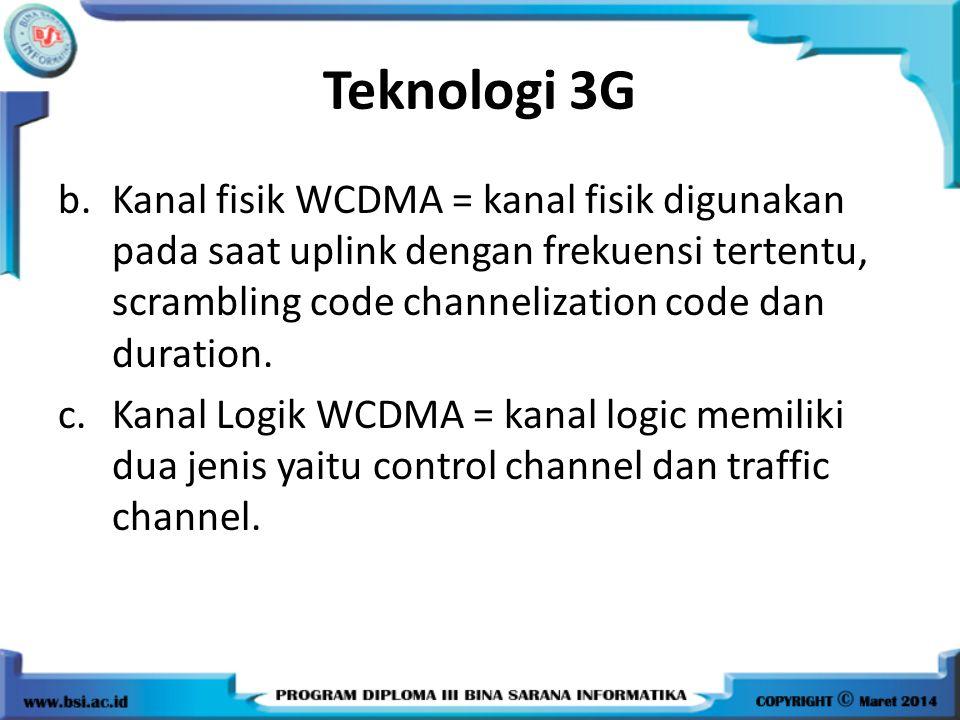 b.Kanal fisik WCDMA = kanal fisik digunakan pada saat uplink dengan frekuensi tertentu, scrambling code channelization code dan duration.