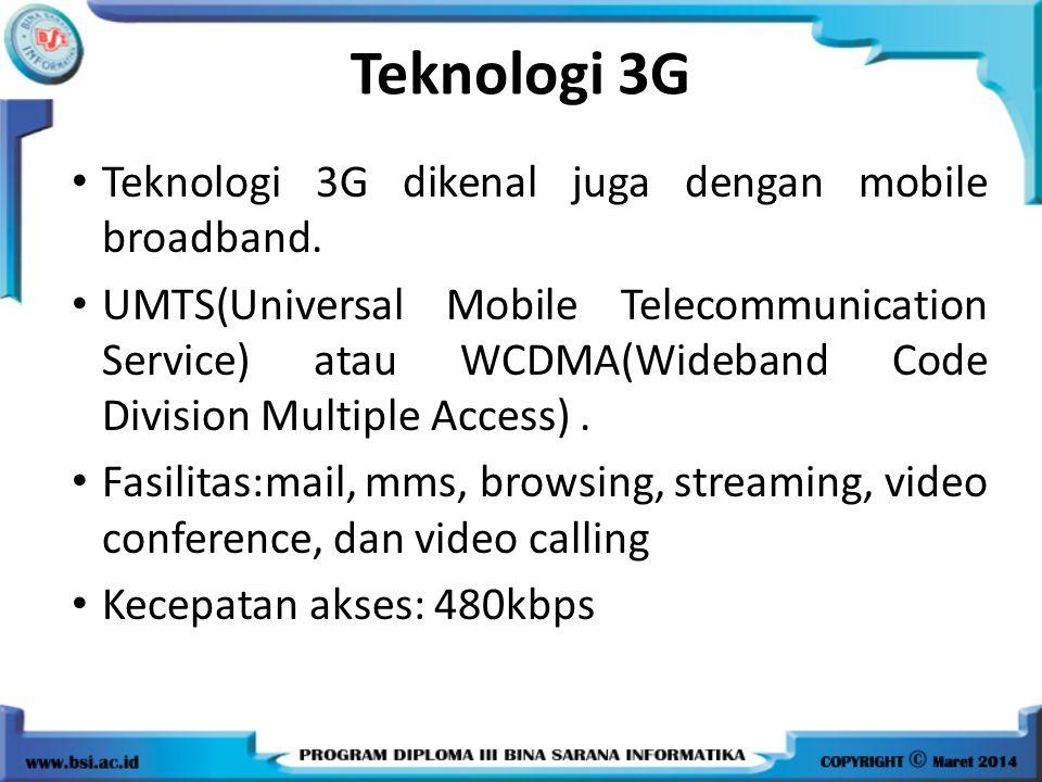 Teknologi 3G dikenal juga dengan mobile broadband.
