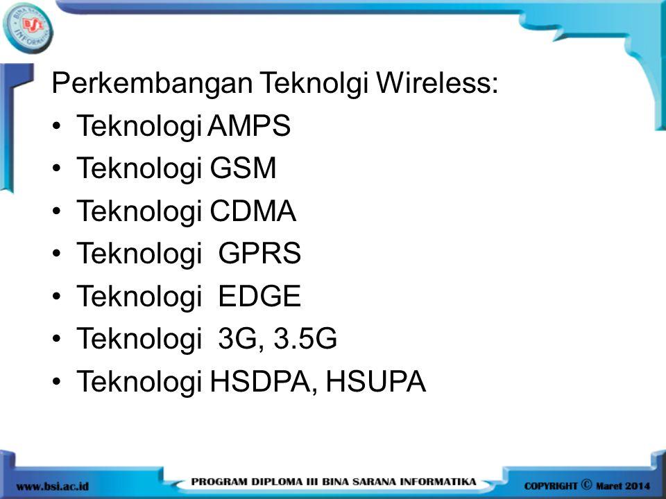 Perkembangan Teknolgi Wireless: Teknologi AMPS Teknologi GSM Teknologi CDMA Teknologi GPRS Teknologi EDGE Teknologi 3G, 3.5G Teknologi HSDPA, HSUPA