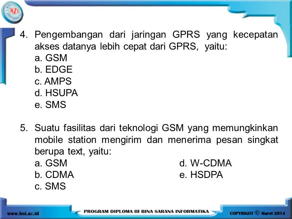 4.Pengembangan dari jaringan GPRS yang kecepatan akses datanya lebih cepat dari GPRS, yaitu: a.