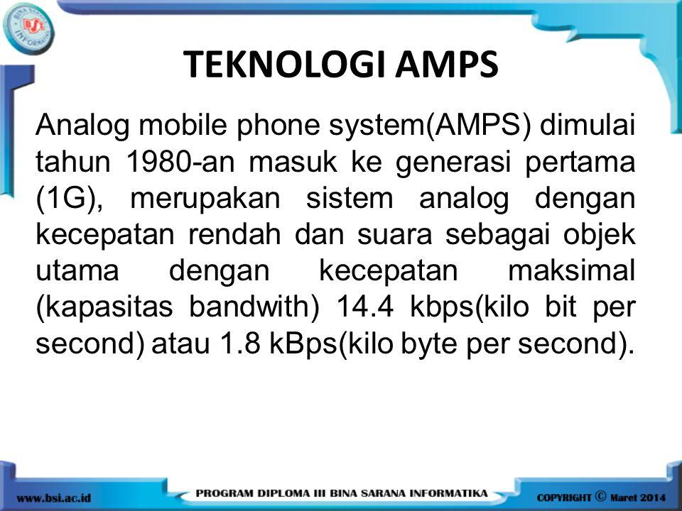 TEKNOLOGI AMPS Analog mobile phone system(AMPS) dimulai tahun 1980-an masuk ke generasi pertama (1G), merupakan sistem analog dengan kecepatan rendah dan suara sebagai objek utama dengan kecepatan maksimal (kapasitas bandwith) 14.4 kbps(kilo bit per second) atau 1.8 kBps(kilo byte per second).