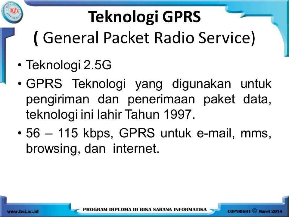 Teknologi GPRS ( General Packet Radio Service) Teknologi 2.5G GPRS Teknologi yang digunakan untuk pengiriman dan penerimaan paket data, teknologi ini lahir Tahun 1997.