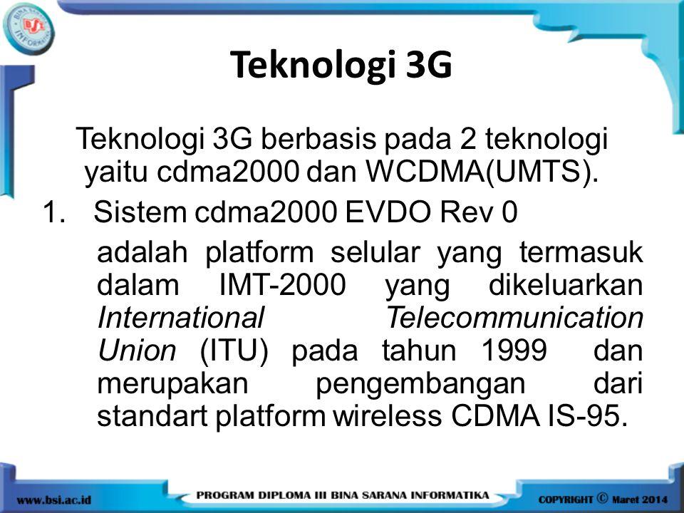 2.WCDMA(UMTS - Universal Mobile Telecommunication Service) kanal pada WCDMA ( Wideband Code Division Multiple Access) terdiri atas kanal transport, fisik dan kanal logika.
