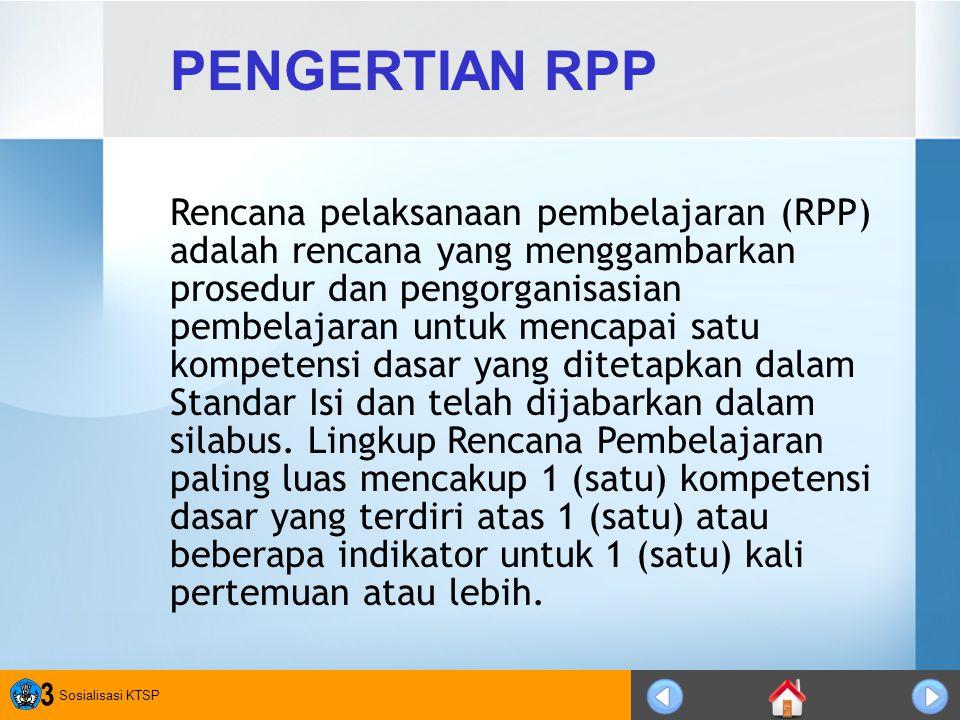 Sosialisasi KTSP 3 PENGERTIAN RPP Rencana pelaksanaan pembelajaran (RPP) adalah rencana yang menggambarkan prosedur dan pengorganisasian pembelajaran