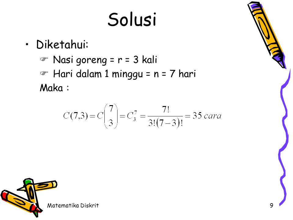 Matematika Diskrit9 Solusi Diketahui:  Nasi goreng = r = 3 kali  Hari dalam 1 minggu = n = 7 hari Maka :