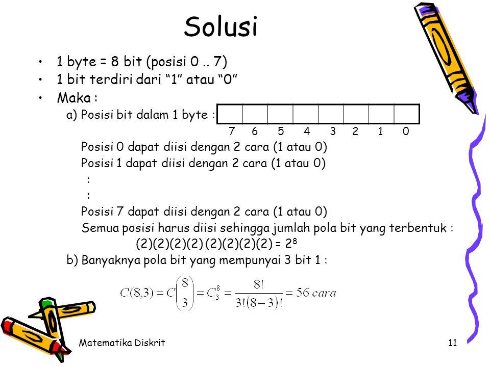 """Matematika Diskrit11 Solusi 1 byte = 8 bit (posisi 0.. 7) 1 bit terdiri dari """"1"""" atau """"0"""" Maka : a)Posisi bit dalam 1 byte : 7 6 5 4 3 2 1 0 Posisi 0"""