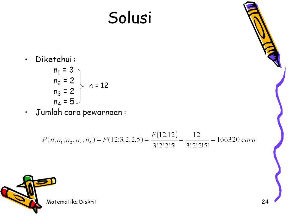 Matematika Diskrit24 Solusi Diketahui : n 1 = 3 n 2 = 2 n 3 = 2 n 4 = 5 Jumlah cara pewarnaan : n = 12
