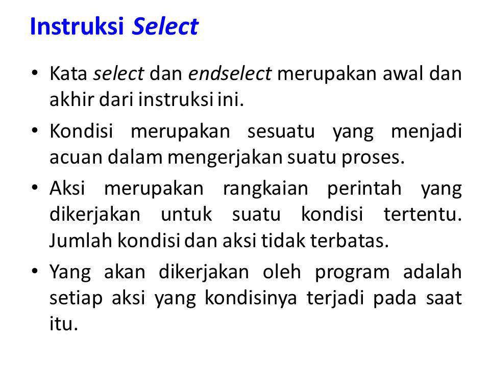 Instruksi Select Kata select dan endselect merupakan awal dan akhir dari instruksi ini. Kondisi merupakan sesuatu yang menjadi acuan dalam mengerjakan