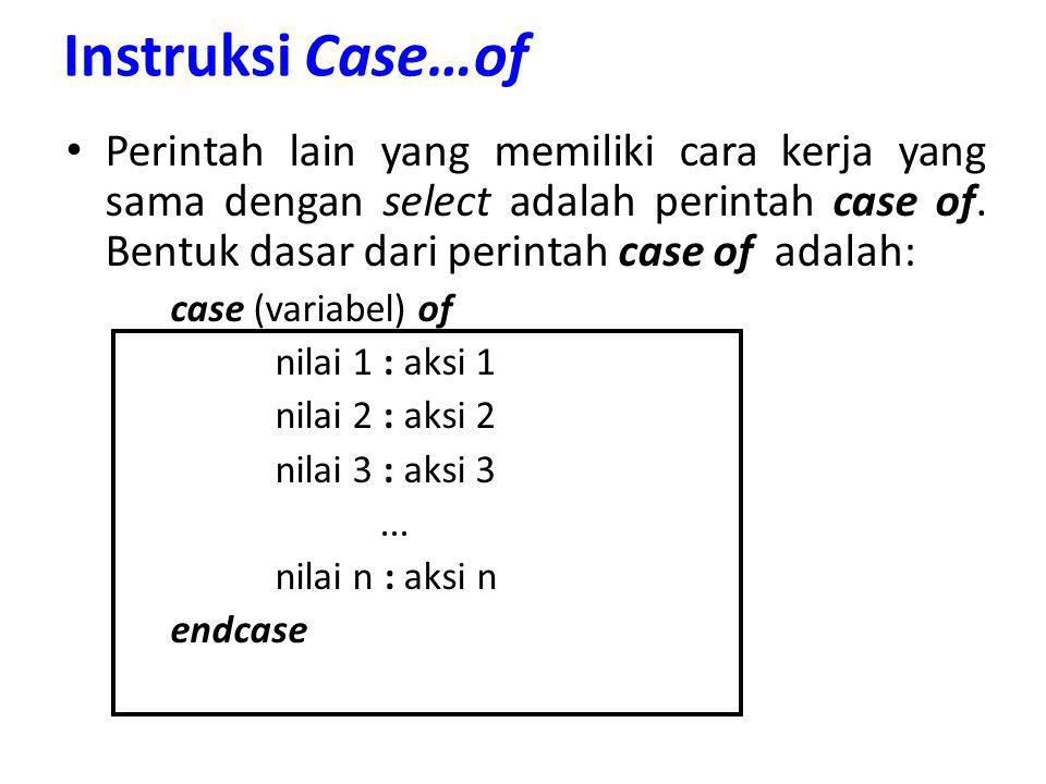 Instruksi Case…of Perintah lain yang memiliki cara kerja yang sama dengan select adalah perintah case of. Bentuk dasar dari perintah case of adalah: c