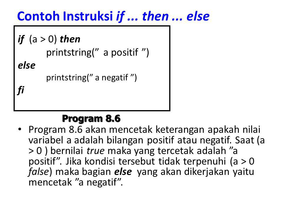 "Contoh Instruksi if... then... else if (a > 0) then printstring("" a positif "") else printstring("" a negatif "") fi Program 8.6 akan mencetak keterangan"