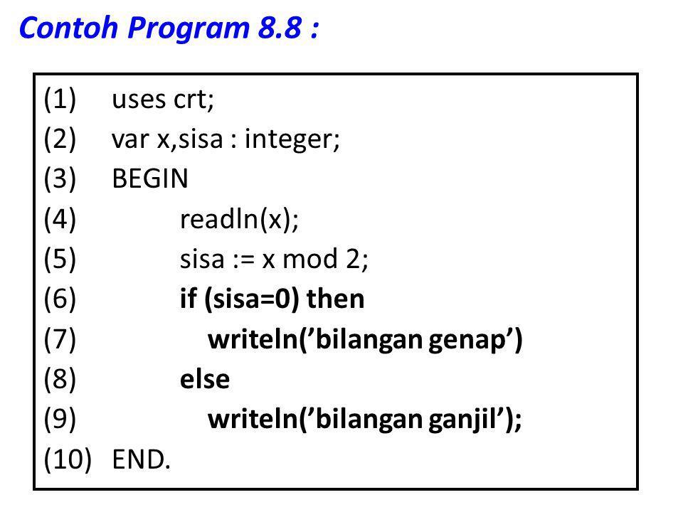 Contoh Program 8.8 : (1)uses crt; (2)var x,sisa : integer; (3)BEGIN (4)readln(x); (5)sisa := x mod 2; (6)if (sisa=0) then (7) writeln('bilangan genap'