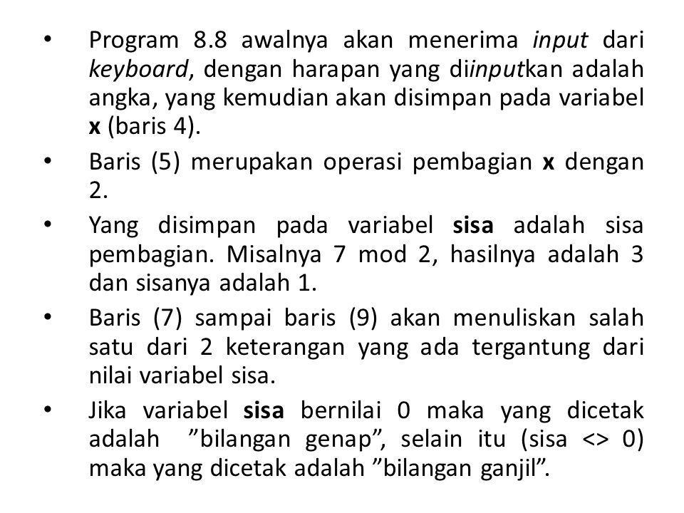 Program 8.8 awalnya akan menerima input dari keyboard, dengan harapan yang diinputkan adalah angka, yang kemudian akan disimpan pada variabel x (baris
