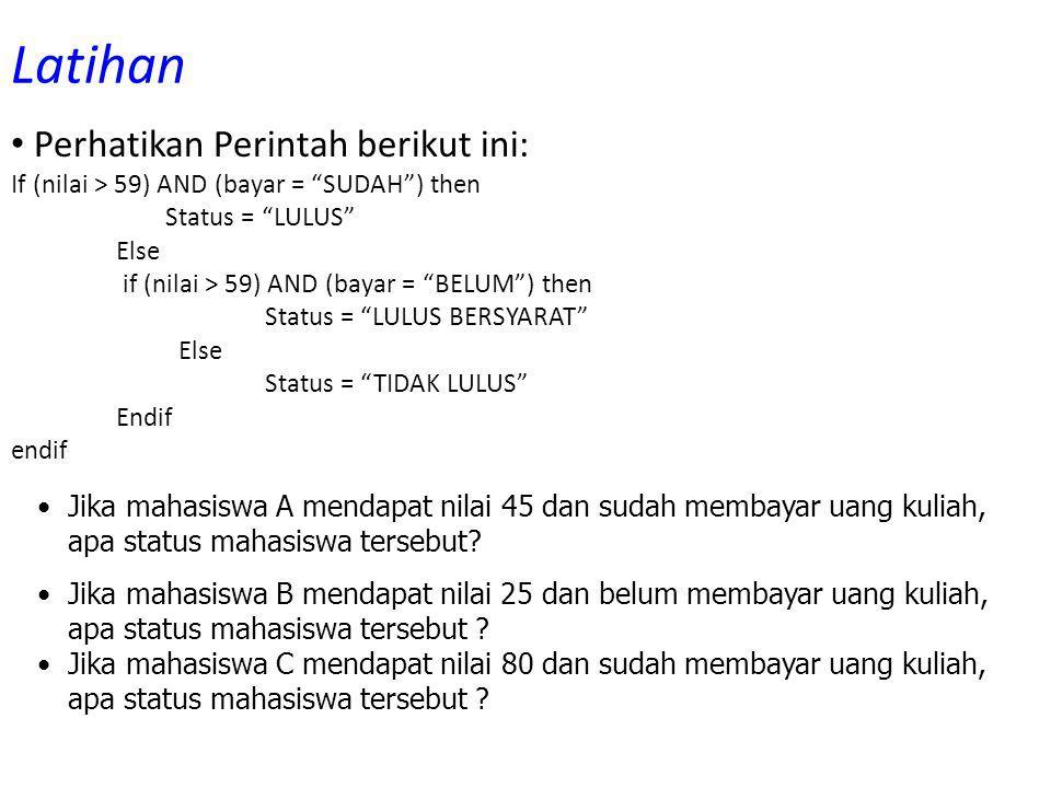 """Latihan Perhatikan Perintah berikut ini: If (nilai > 59) AND (bayar = """"SUDAH"""") then Status = """"LULUS"""" Else if (nilai > 59) AND (bayar = """"BELUM"""") then S"""