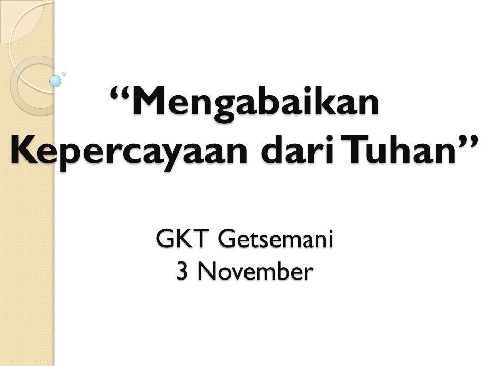Mengabaikan Kepercayaan dari Tuhan GKT Getsemani 3 November
