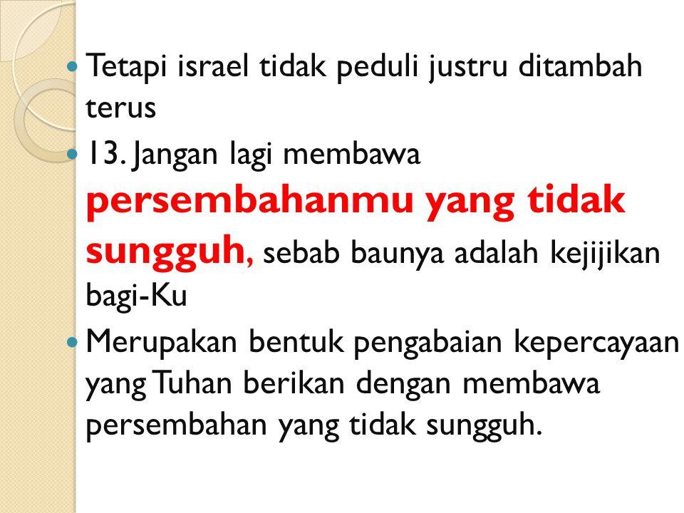 Tetapi israel tidak peduli justru ditambah terus 13.