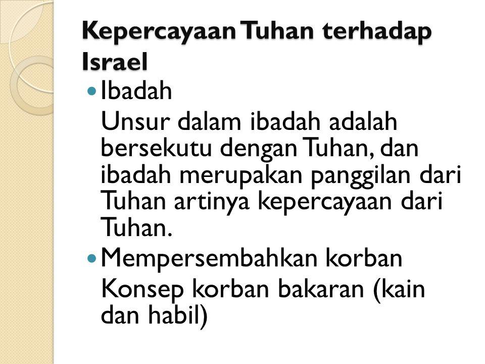 Kepercayaan Tuhan terhadap Israel Ibadah Unsur dalam ibadah adalah bersekutu dengan Tuhan, dan ibadah merupakan panggilan dari Tuhan artinya kepercayaan dari Tuhan.