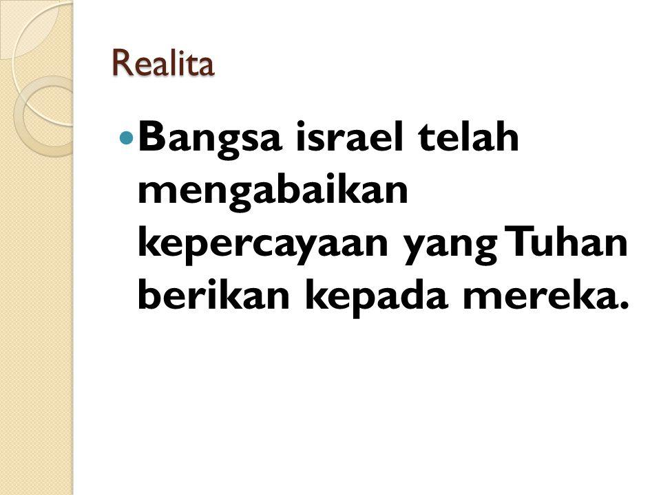 Realita Bangsa israel telah mengabaikan kepercayaan yang Tuhan berikan kepada mereka.