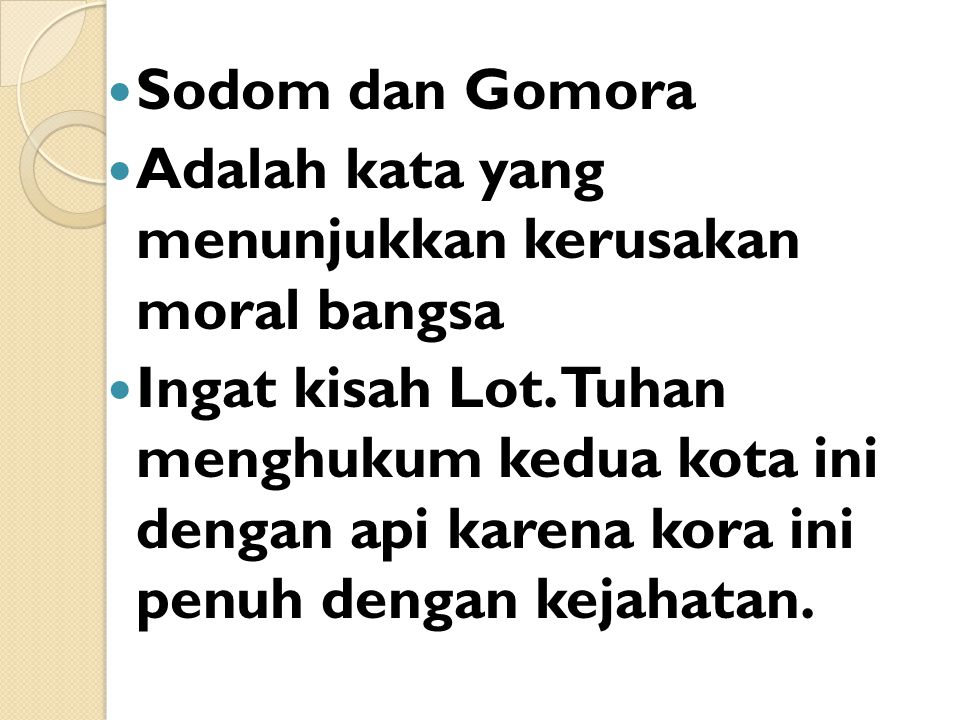 Sodom dan Gomora Adalah kata yang menunjukkan kerusakan moral bangsa Ingat kisah Lot.