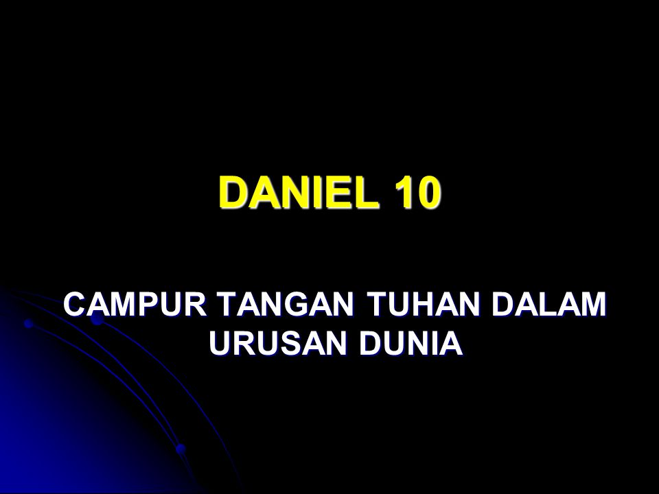 DANIEL 10 CAMPUR TANGAN TUHAN DALAM URUSAN DUNIA