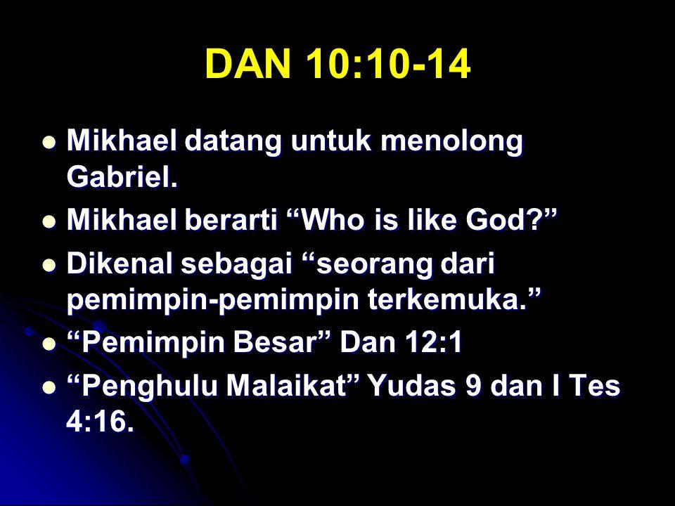 """DAN 10:10-14 Mikhael datang untuk menolong Gabriel. Mikhael datang untuk menolong Gabriel. Mikhael berarti """"Who is like God?"""" Mikhael berarti """"Who is"""