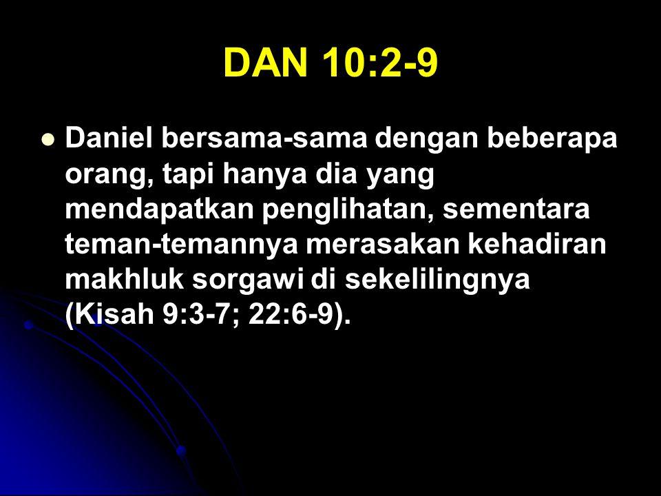 DAN 10:2-9 Daniel bersama-sama dengan beberapa orang, tapi hanya dia yang mendapatkan penglihatan, sementara teman-temannya merasakan kehadiran makhlu