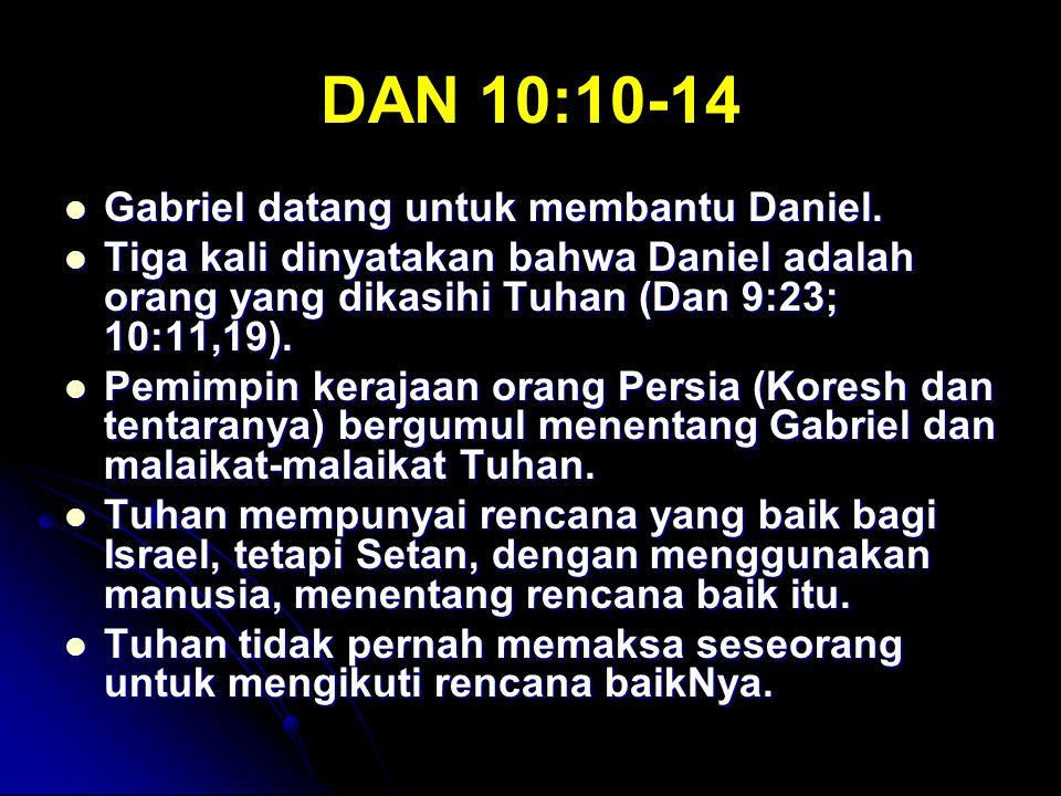 DAN 10:10-14 Gabriel datang untuk membantu Daniel. Gabriel datang untuk membantu Daniel. Tiga kali dinyatakan bahwa Daniel adalah orang yang dikasihi