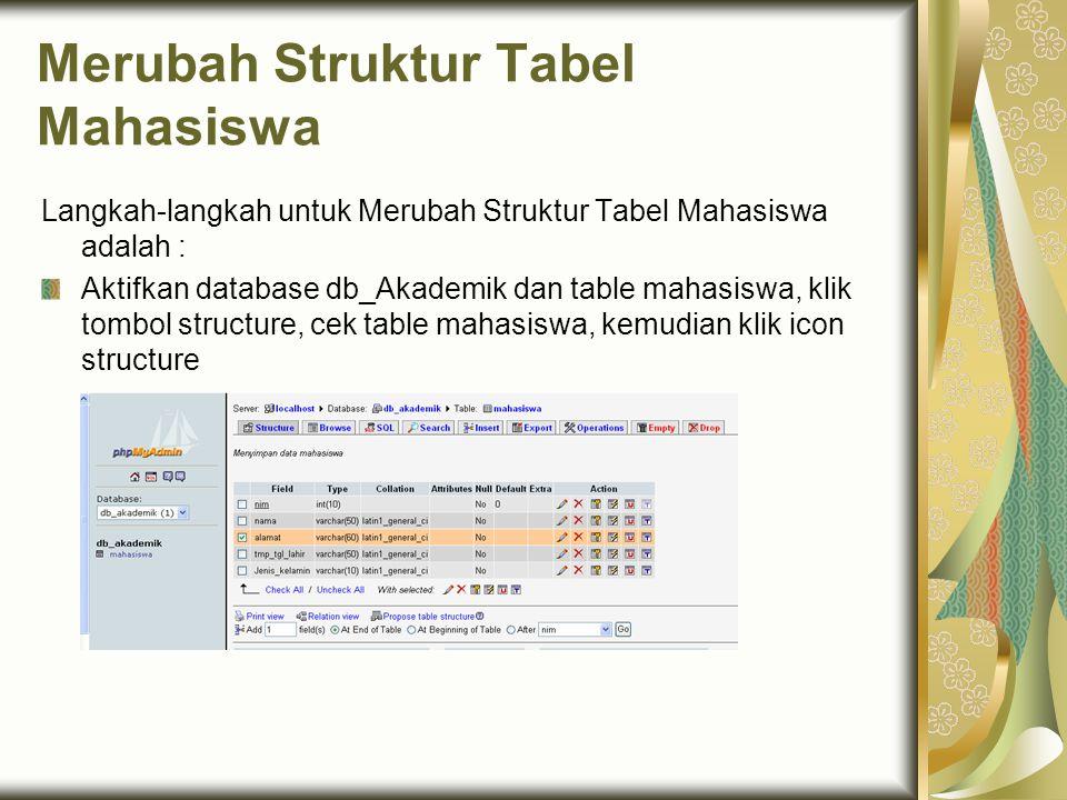 Merubah Struktur Tabel Mahasiswa Langkah-langkah untuk Merubah Struktur Tabel Mahasiswa adalah : Aktifkan database db_Akademik dan table mahasiswa, kl