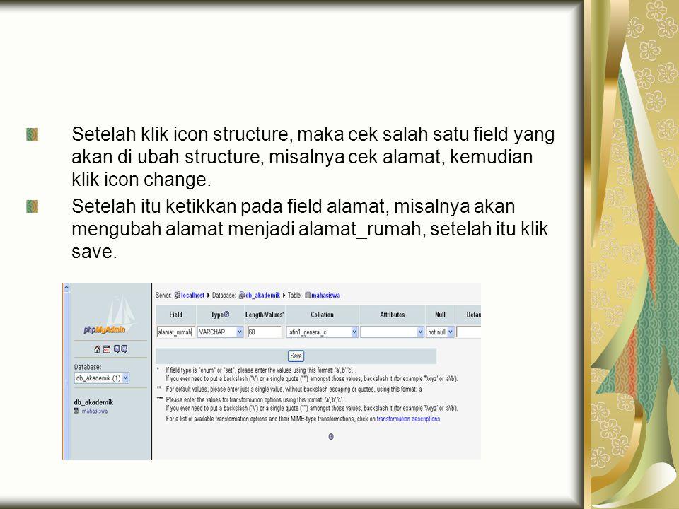 Setelah klik icon structure, maka cek salah satu field yang akan di ubah structure, misalnya cek alamat, kemudian klik icon change. Setelah itu ketikk