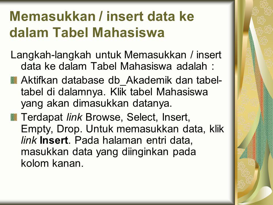 Memasukkan / insert data ke dalam Tabel Mahasiswa Langkah-langkah untuk Memasukkan / insert data ke dalam Tabel Mahasiswa adalah : Aktifkan database d