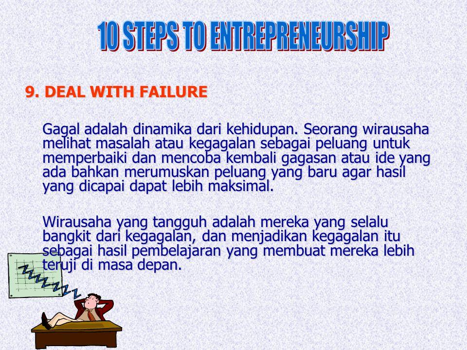 9. DEAL WITH FAILURE Gagal adalah dinamika dari kehidupan. Seorang wirausaha melihat masalah atau kegagalan sebagai peluang untuk memperbaiki dan menc