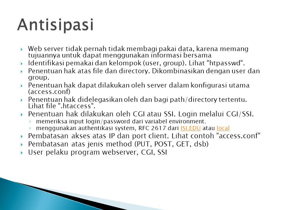 Web server tidak pernah tidak membagi pakai data, karena memang tujuannya untuk dapat menggunakan informasi bersama  Identifikasi pemakai dan kelompok (user, group).