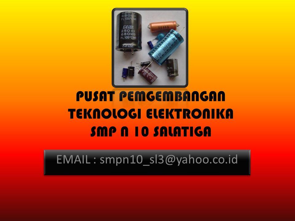 PUSAT PEMGEMBANGAN TEKNOLOGI ELEKTRONIKA SMP N 10 SALATIGA EMAIL : smpn10_sl3@yahoo.co.id