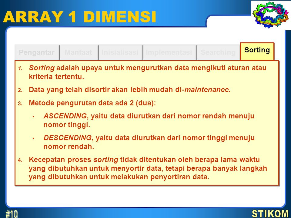 Sorting Searching ARRAY 1 DIMENSI Implementasi Inisialisasi Manfaat Pengantar Algoritma untuk sorting: 1.