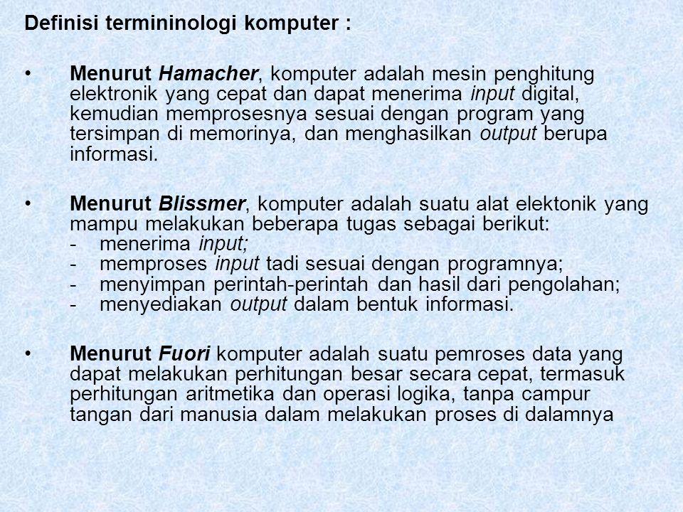 Definisi termininologi komputer : Menurut Hamacher, komputer adalah mesin penghitung elektronik yang cepat dan dapat menerima input digital, kemudian