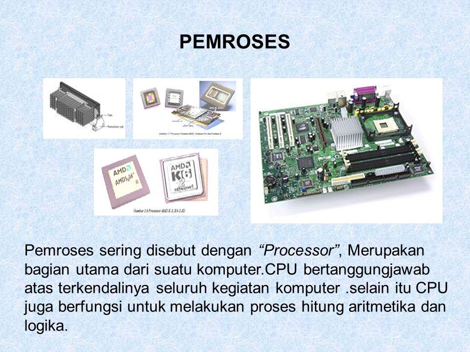 """PEMROSES Pemroses sering disebut dengan """"Processor"""", Merupakan bagian utama dari suatu komputer.CPU bertanggungjawab atas terkendalinya seluruh kegiat"""