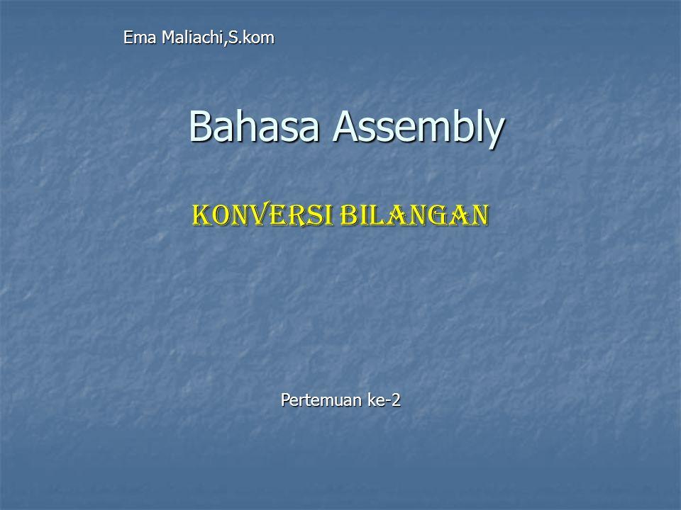 Bahasa Assembly Konversi Bilangan Pertemuan ke-2 Ema Maliachi,S.kom