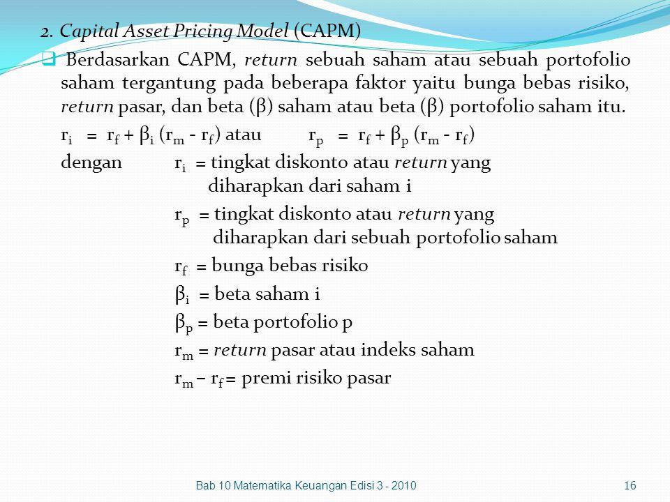 2. Capital Asset Pricing Model (CAPM)  Berdasarkan CAPM, return sebuah saham atau sebuah portofolio saham tergantung pada beberapa faktor yaitu bunga