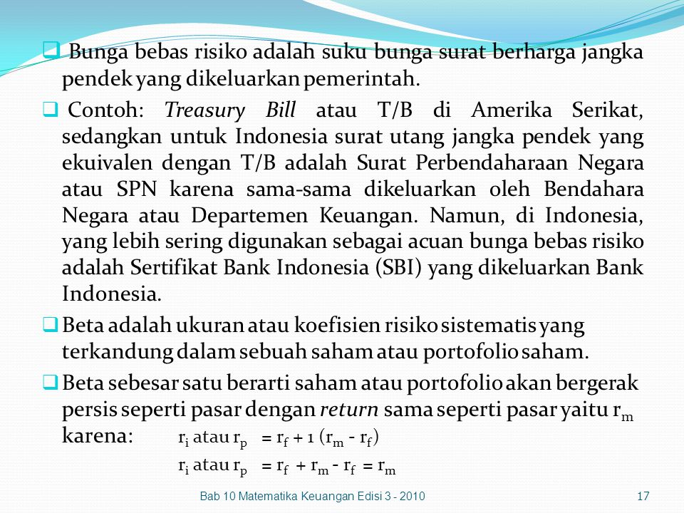  Bunga bebas risiko adalah suku bunga surat berharga jangka pendek yang dikeluarkan pemerintah.  Contoh: Treasury Bill atau T/B di Amerika Serikat,