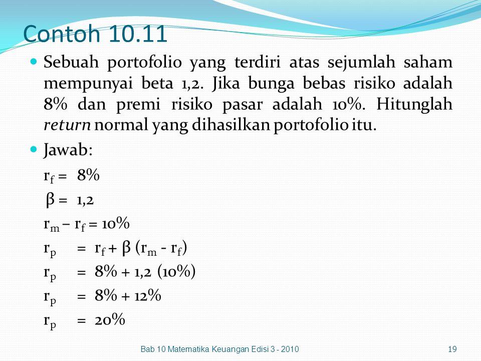 Contoh 10.11 Sebuah portofolio yang terdiri atas sejumlah saham mempunyai beta 1,2. Jika bunga bebas risiko adalah 8% dan premi risiko pasar adalah 10